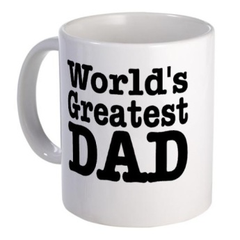 "1. Anything with ""World's Greatest Dad"" on it. The exception to the rule is a copy of the latest Guinness World Records where the entry for World's Greatest Dad has my name beside it. Anything less is lip service..."