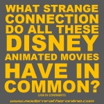 What Strange Connection Do All These Disney Animated Movies Have In Common