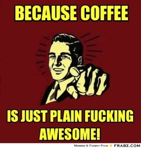 frabz-because-coffee-is-just-plain-fucking-awesome-863a5f