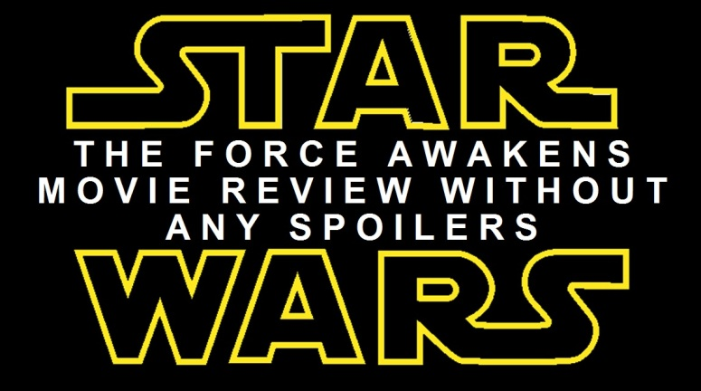 STAR WARS THE FORCE AWAKENS MOVIE REVIEW NO SPOILERS