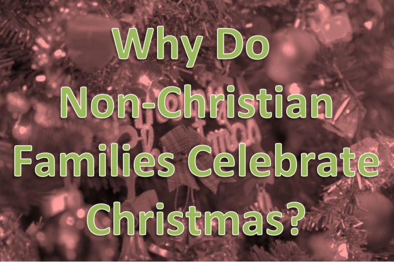 why do non-christian families people celebrate christmas
