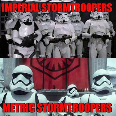 I was really hoping that the First Order would adopt the metric system.