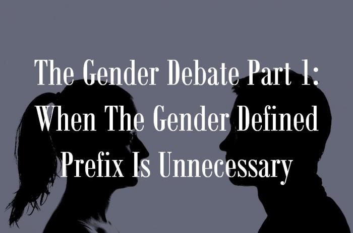 The Gender Debate Part 1 When The Gender Defined Prefix Is Unnecessary