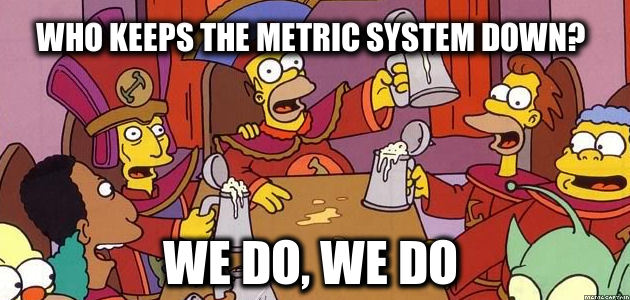 It is NOT the Stonecutters who keep the metric system down