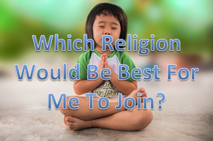 which-religion-would-be-best-for-me-to-join